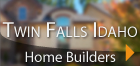 Twin Falls Home Builders
