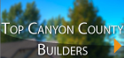 Top Canyon County Builders